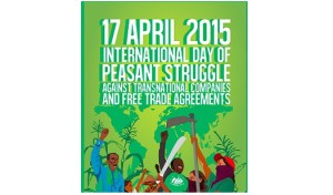 April 17: Farmers mobilise around the world against Free Trade Agreements and for food sovereignty