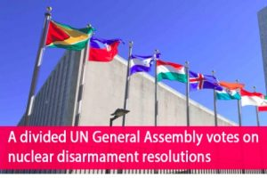 A divided UN General Assembly votes on nuclear disarmament resolutions